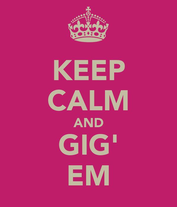 KEEP CALM AND GIG' EM