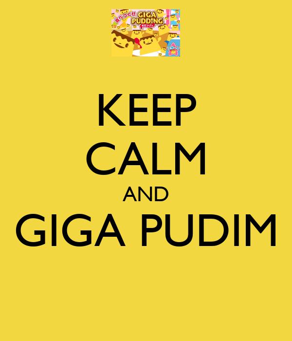 KEEP CALM AND GIGA PUDIM
