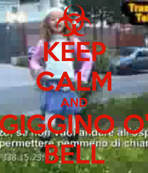 KEEP CALM AND GIGGINO O' BELL