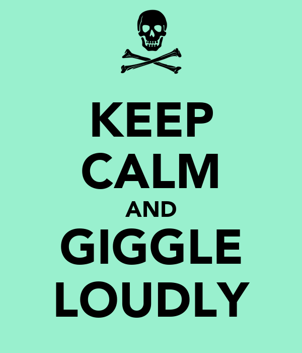 KEEP CALM AND GIGGLE LOUDLY