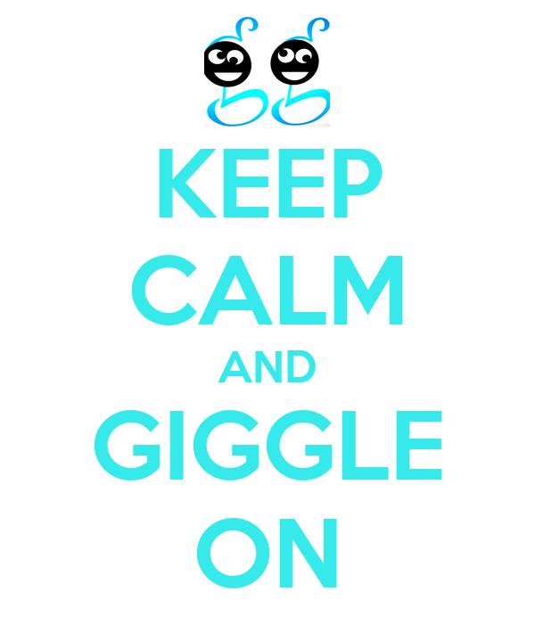 KEEP CALM AND GIGGLE ON