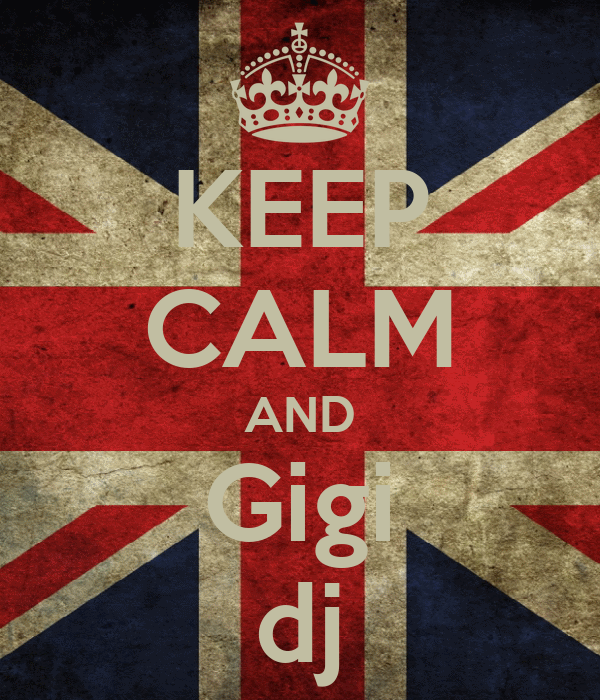 KEEP CALM AND Gigi dj