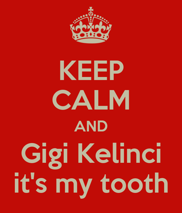 KEEP CALM AND Gigi Kelinci it's my tooth