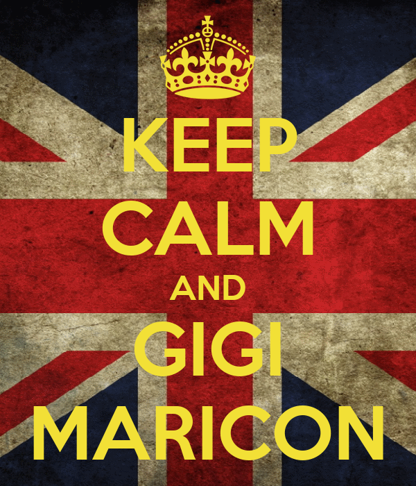 KEEP CALM AND GIGI MARICON