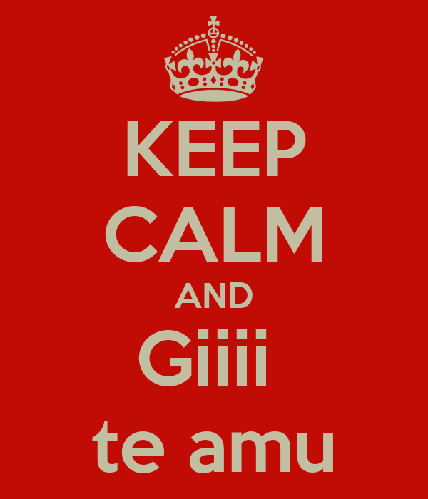 KEEP CALM AND Giiii  te amu