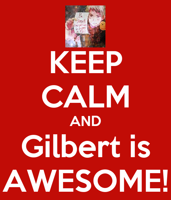 KEEP CALM AND Gilbert is AWESOME!