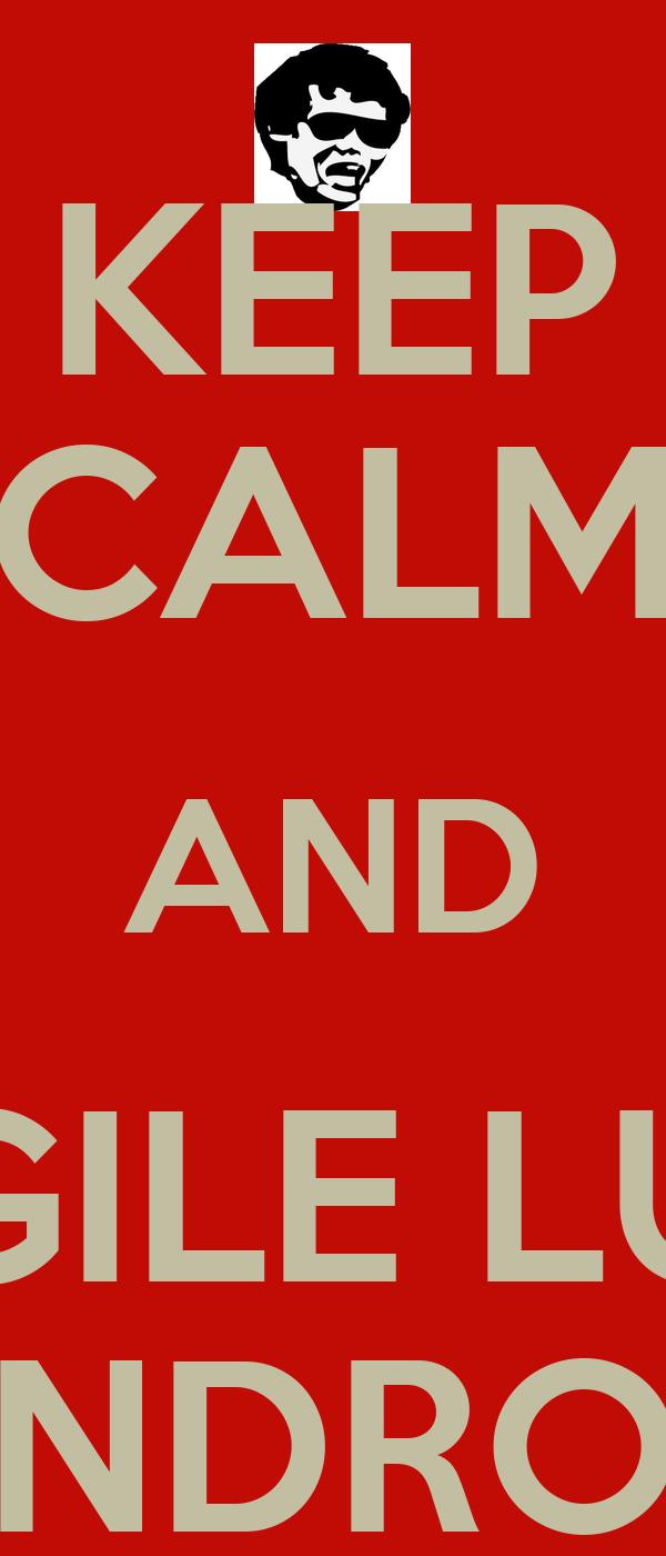 KEEP CALM AND GILE LU NDRO
