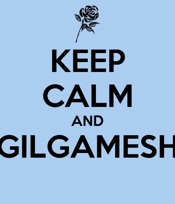 KEEP CALM AND GILGAMESH