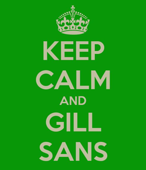 KEEP CALM AND GILL SANS