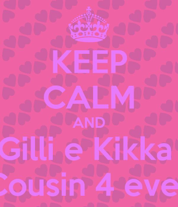 KEEP CALM AND Gilli e Kikka  Cousin 4 ever