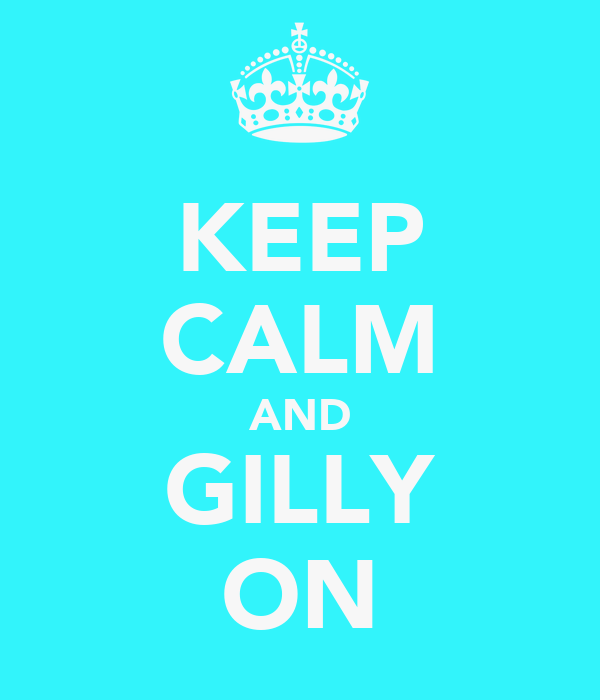 KEEP CALM AND GILLY ON