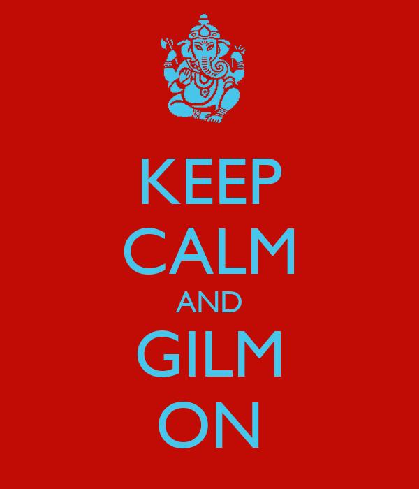 KEEP CALM AND GILM ON