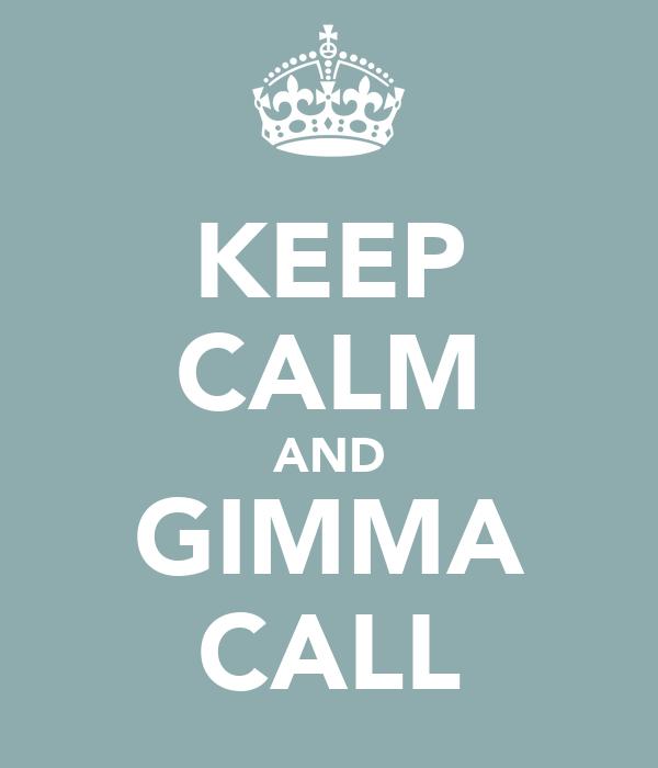 KEEP CALM AND GIMMA CALL