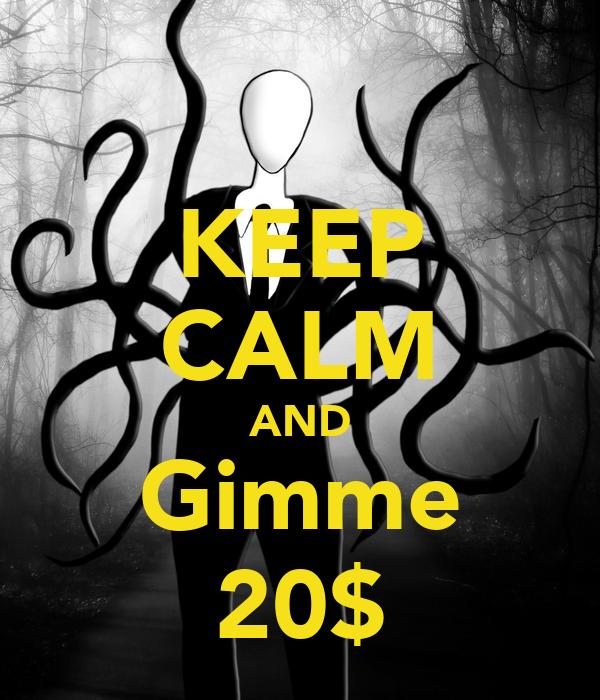 KEEP CALM AND Gimme 20$