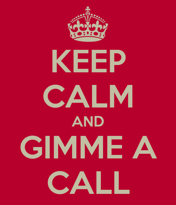 KEEP CALM AND GIMME A CALL
