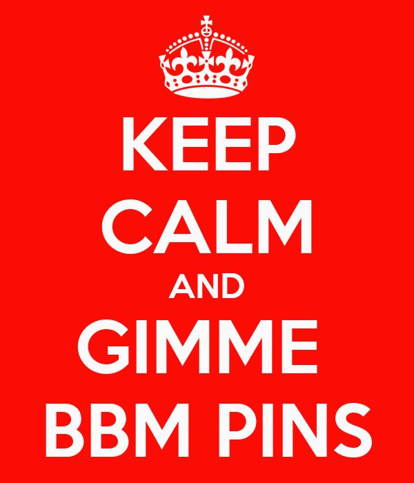 KEEP CALM AND GIMME  BBM PINS