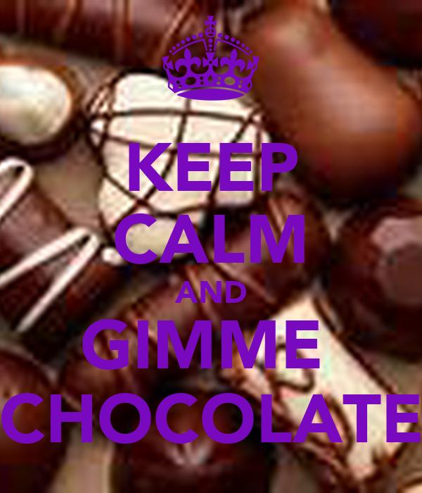 KEEP CALM AND GIMME  CHOCOLATE
