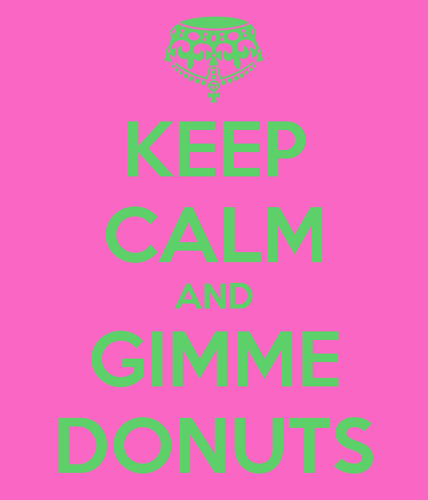 KEEP CALM AND GIMME DONUTS