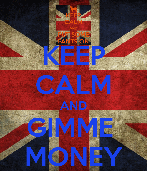 KEEP CALM AND GIMME  MONEY