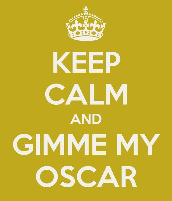 KEEP CALM AND GIMME MY OSCAR