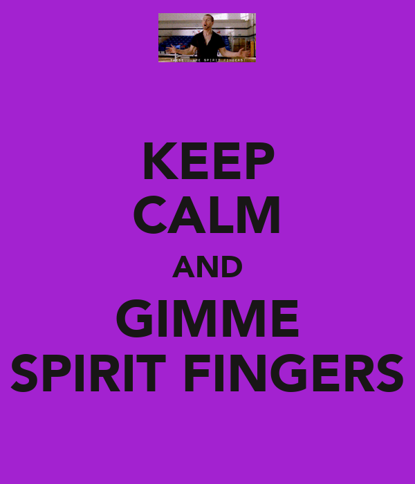 KEEP CALM AND GIMME SPIRIT FINGERS