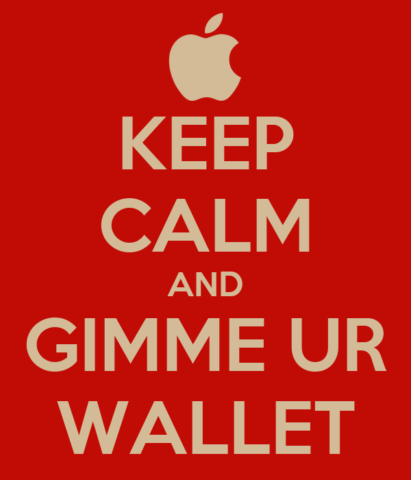 KEEP CALM AND GIMME UR WALLET
