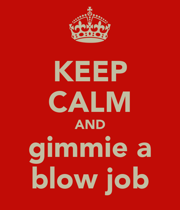 KEEP CALM AND gimmie a blow job