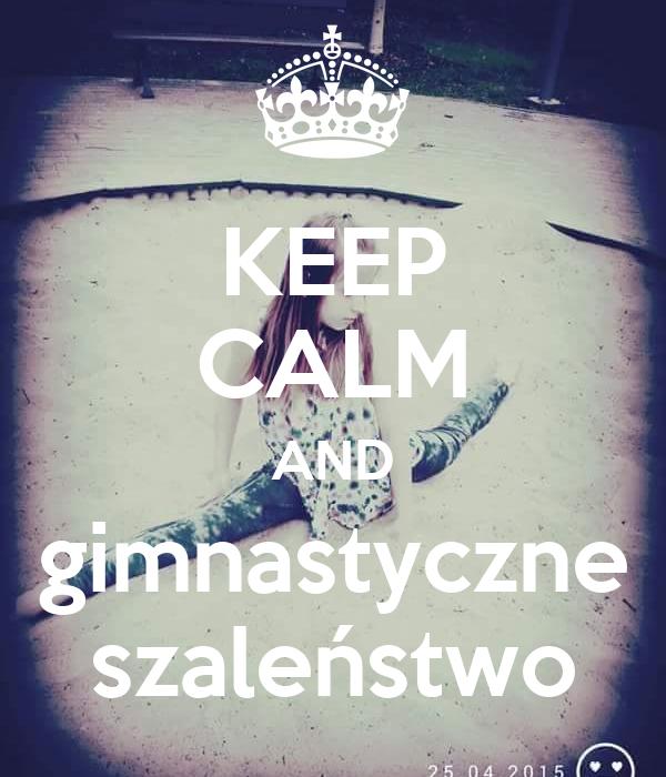 KEEP CALM AND gimnastyczne szaleństwo