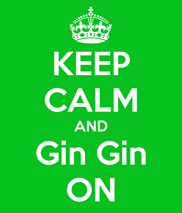 KEEP CALM AND Gin Gin ON