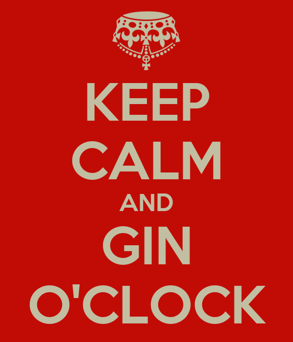 KEEP CALM AND GIN O'CLOCK