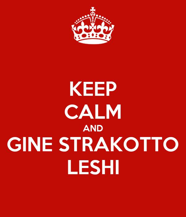 KEEP CALM AND GINE STRAKOTTO LESHI
