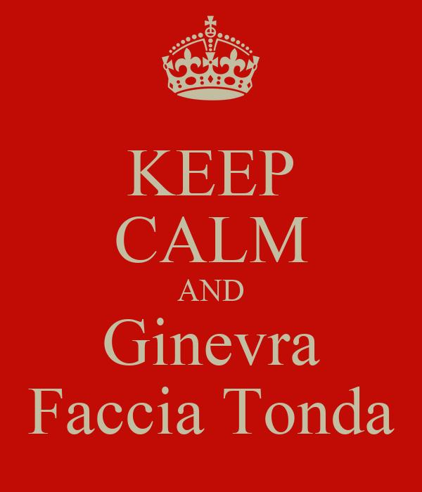 KEEP CALM AND Ginevra Faccia Tonda
