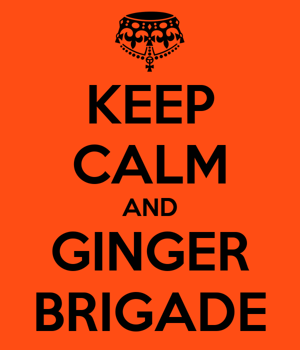 KEEP CALM AND GINGER BRIGADE