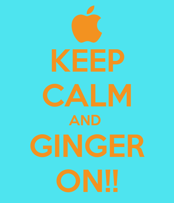 KEEP CALM AND  GINGER ON!!