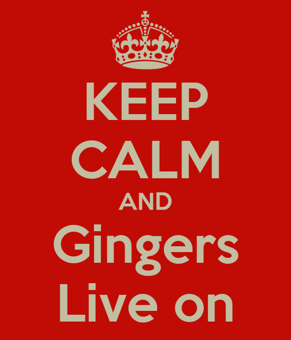 KEEP CALM AND Gingers Live on