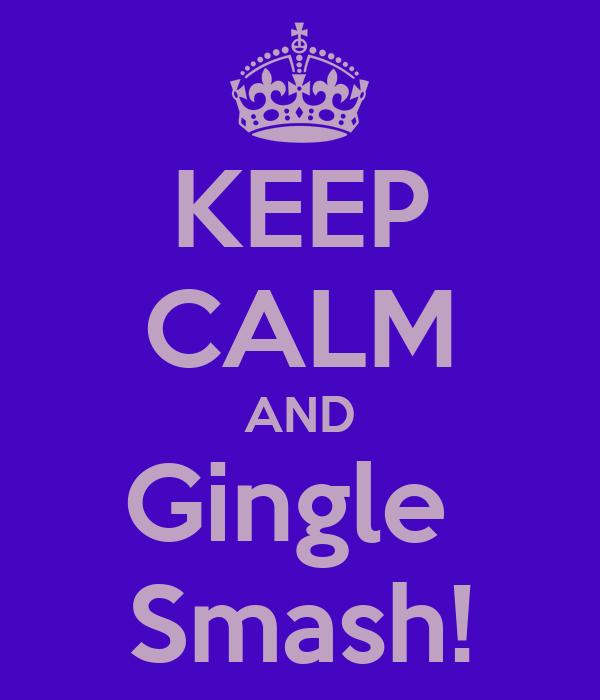 KEEP CALM AND Gingle  Smash!