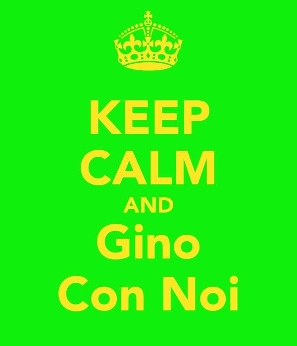 KEEP CALM AND Gino Con Noi