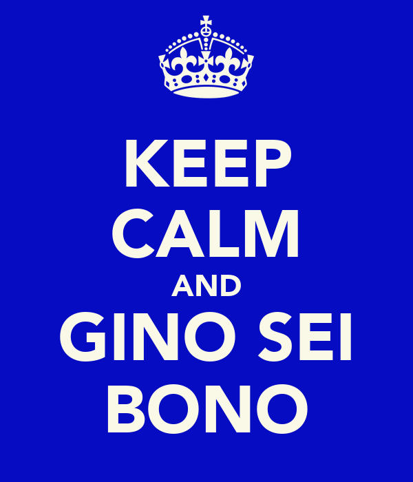 KEEP CALM AND GINO SEI BONO
