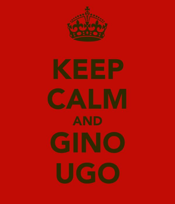 KEEP CALM AND GINO UGO