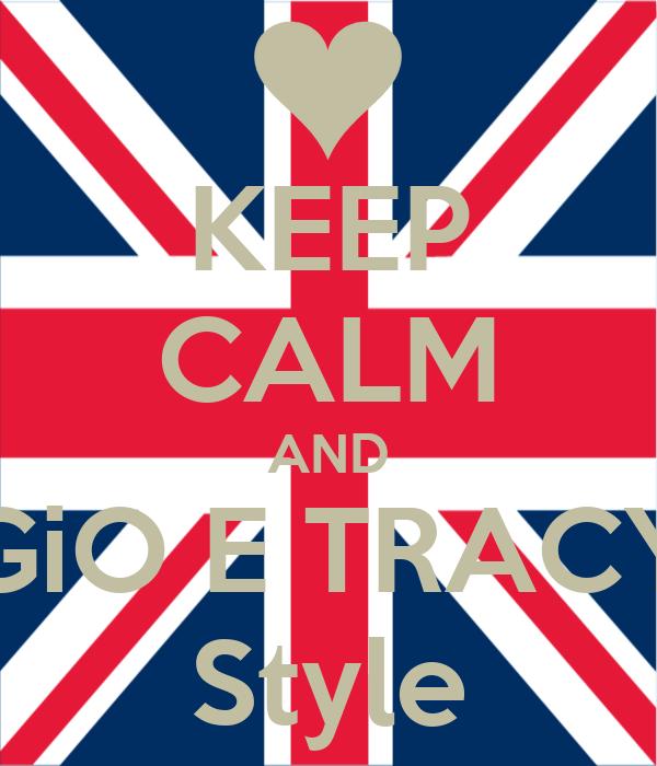 KEEP CALM AND GiO E TRACY Style