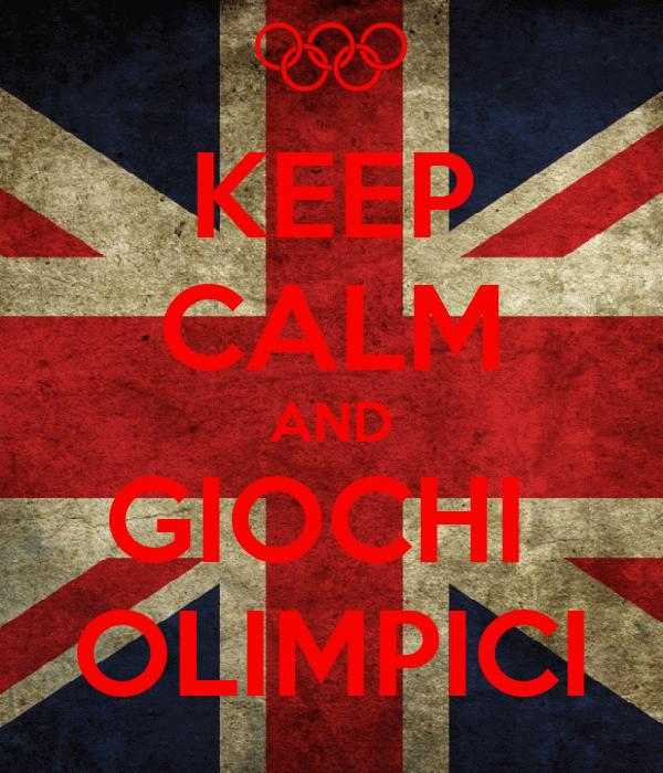 KEEP CALM AND GIOCHI  OLIMPICI