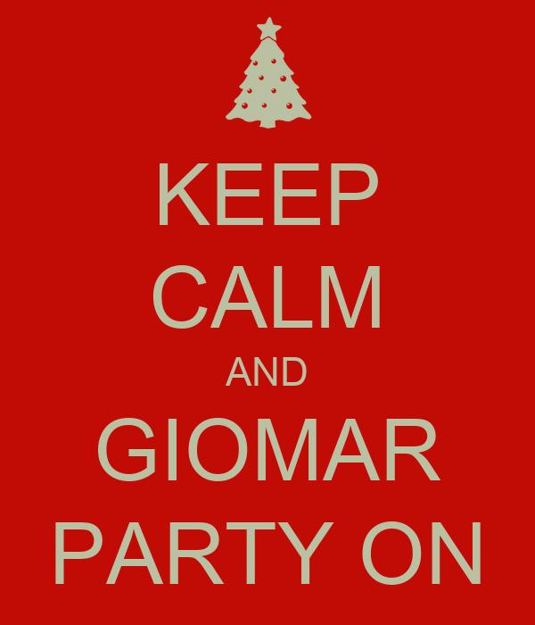 KEEP CALM AND GIOMAR PARTY ON