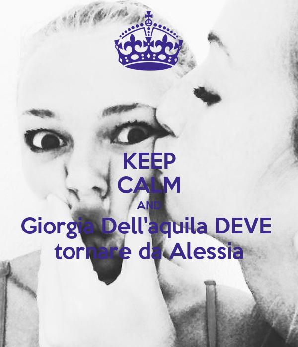 KEEP CALM AND Giorgia Dell'aquila DEVE  tornare da Alessia
