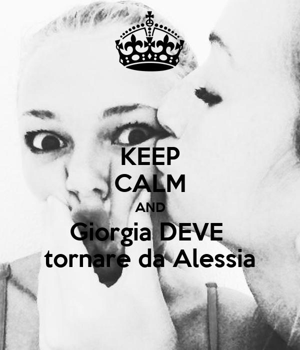 KEEP CALM AND Giorgia DEVE  tornare da Alessia