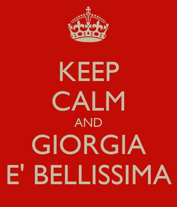 KEEP CALM AND GIORGIA E' BELLISSIMA