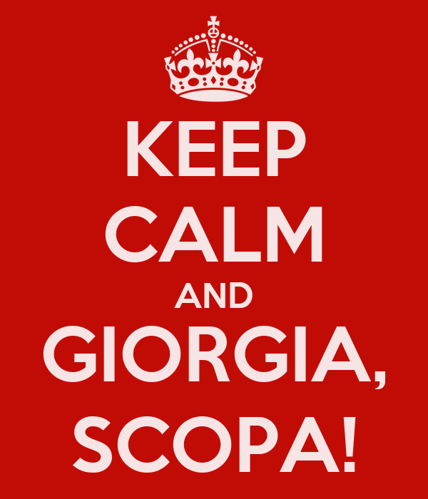 KEEP CALM AND GIORGIA, SCOPA!