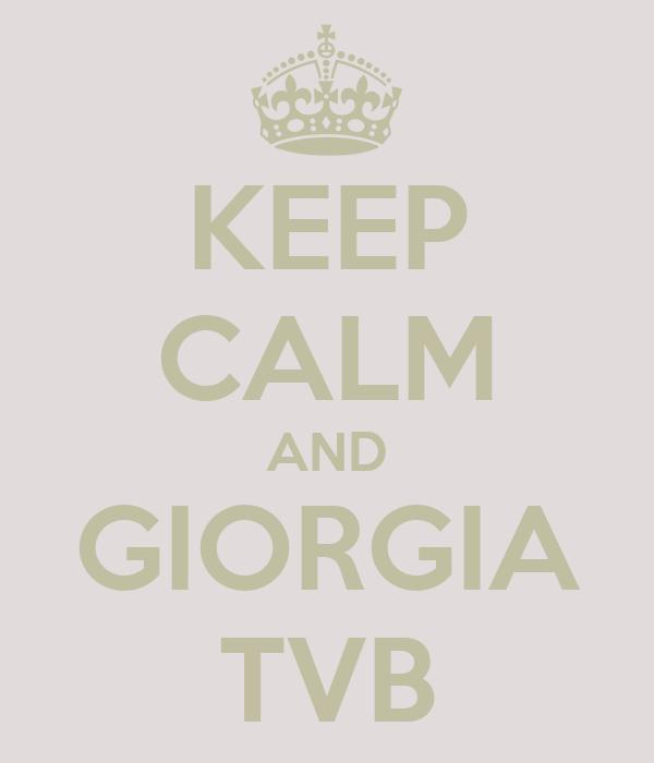 KEEP CALM AND GIORGIA TVB
