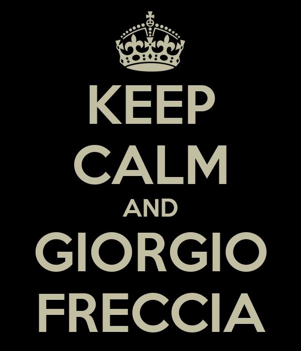 KEEP CALM AND GIORGIO FRECCIA