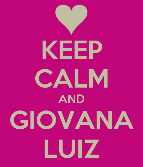 KEEP CALM AND GIOVANA LUIZ