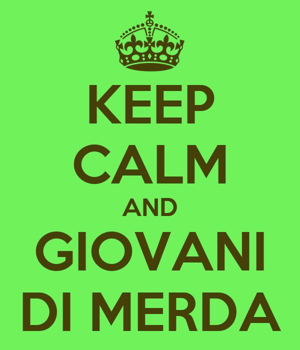 KEEP CALM AND GIOVANI DI MERDA